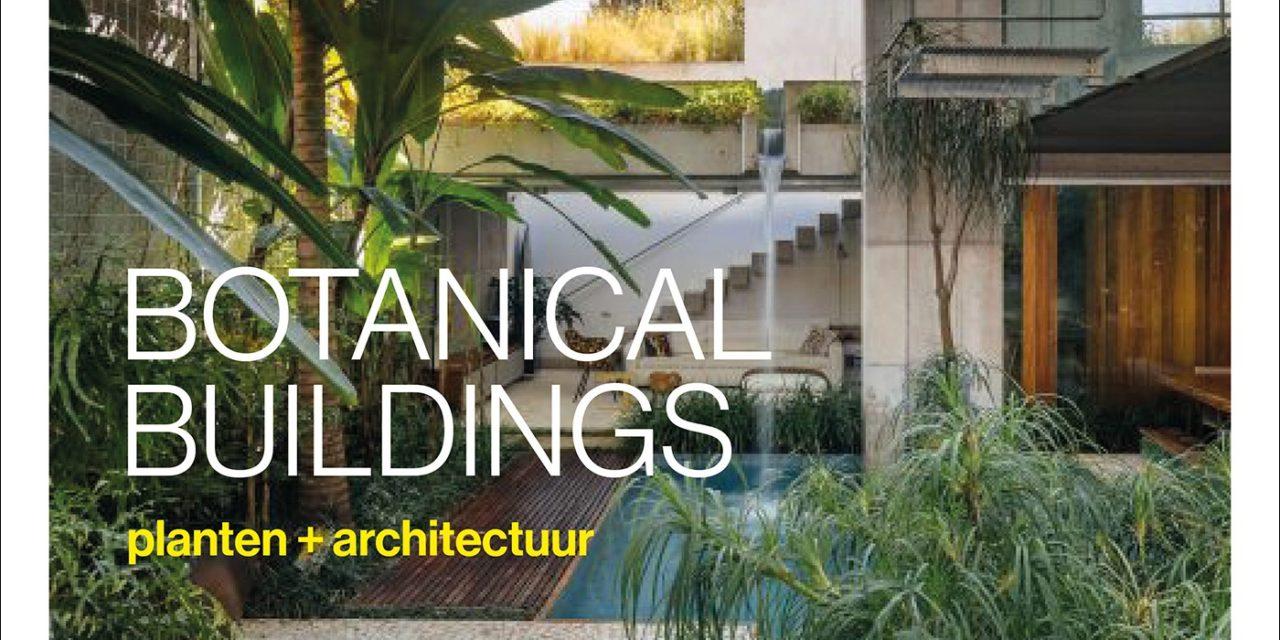 WIN, WIN, WIN: het boek Botanical Buildings